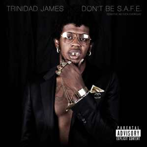 trinidad-james-dont-be-safe